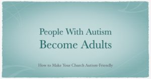 People With Autism Become Adults